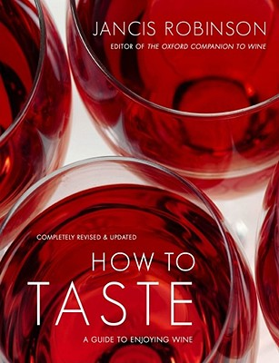 How to Taste: A Guide to Enjoying Wine - Robinson, Jancis, and Baldwin, Jan (Photographer)