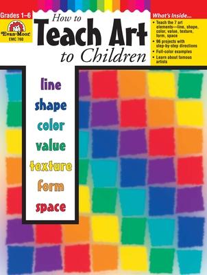 9781557998118: How to Teach Art to Children - Evan-Moor Educational