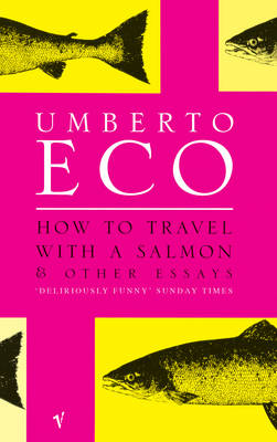 How To Travel With A Salmon: and Other Essays - Eco, Umberto