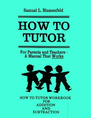 How to Tutor Workbook for Addition and Subtraction - Blumenfeld, Samuel L