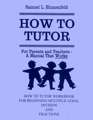 How to Tutor Workbook for Multiplication, Division and Fractions - Blumenfeld, Samuel L