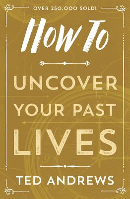 How to Uncover Your Past Lives - Andrews, Ted