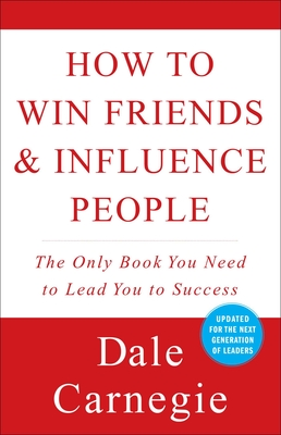How to Win Friends and Influence People - Carnegie, Dale