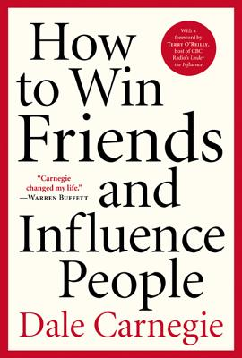 How to Win Friends and Influence People - Carnegie, Dale, and O'Reilly, Terry