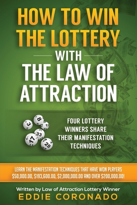 How To Win The Lottery With The Law Of Attraction: Four Lottery Winners Share Their Manifestation Techniques - Coronado, Eddie