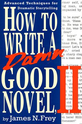 How to write a damn good novel, II: advanced techniques for dramatic storytelling - Frey, James N