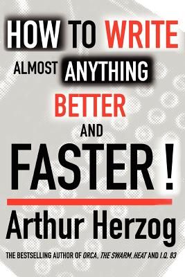 How to Write Almost Anything Better and Faster! - Herzog, Arthur, III
