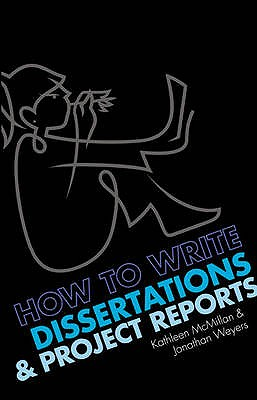 How to write Dissertations and Project Reports - Weyers, Jonathan, and McMillan, Kathleen