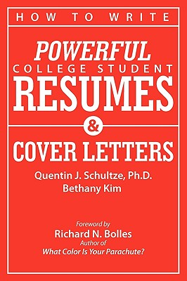How to Write Powerful College Student Resumes and Cover Letters: Secrets That Get Job Interviews Like Magic - Schultze, Quentin J, and Kim, Bethany J, and Bolles, Richard Nelson (Foreword by)