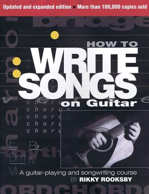 How to Write Songs on Guitar: A Guitar-Playing and Songwriting Course - Rooksby, Rikky