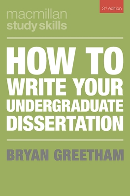 How to Write Your Undergraduate Dissertation - Greetham, Bryan