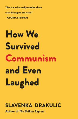 How We Survived Communism & Even Laughed - Drakulic, Slavenka