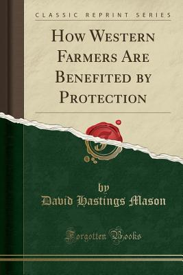 How Western Farmers Are Benefited by Protection (Classic Reprint) - Mason, David Hastings