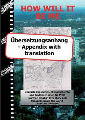 How Will It Be Me - Ubersetzungsanhang/ Appendix with Translation - Ginstergold, Jenna Enna