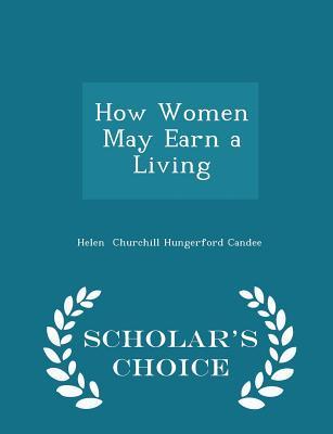 How Women May Earn a Living - Scholar's Choice Edition - Churchill Hungerford Candee, Helen