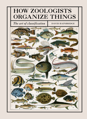 How Zoologists Organize Things: The Art of Classification - Bainbridge, David