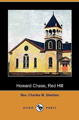 Howard Chase, Red Hill (Dodo Press) - Sheldon, Charles M, Rev.