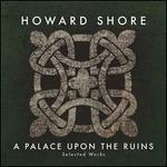 Howard Shore: A Palace Upon the Ruins