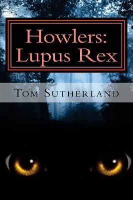 Howlers: Lupus Rex - Sutherland, Tom