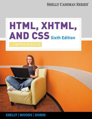 HTML, XHTML, and CSS: Comprehensive - Shelly, Gary B, and Woods, Denise M, and Dorin, William J