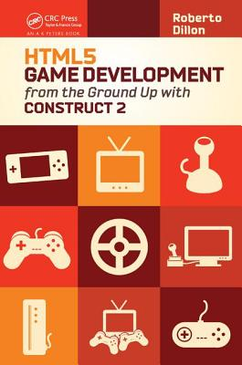 HTML5 Game Development from the Ground Up with Construct 2 - Dillon, Roberto