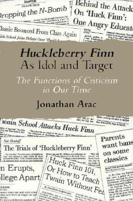 Huckleberry Finn as Idol & Target: The Functions of Criticism in Our Time - Arac, Jonathan, Professor