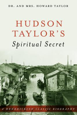 Hudson Taylor's Spiritual Secret - Taylor, Howard, Dr., and Taylor, Geraldine