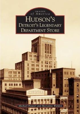 Hudson's: Detroit's Legendary Department Store - Hauser, Michael, PhD, Lpc, and Weldon, Marianne