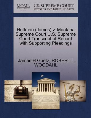 Huffman (James) V. Montana Supreme Court U.S. Supreme Court Transcript of Record with Supporting Pleadings - Goetz, James H, and Woodahl, Robert L