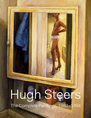Hugh Steers: The Complete Paintings - Steers, Hugh, and Peck, Dale (Introduction by), and Carr, Cynthia (Text by)
