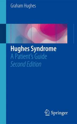 Hughes Syndrome: A Patient's Guide - Hughes, Graham, MD, M D