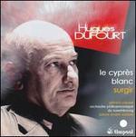 Hugues Dufourt: Le cypr�s blanc; Surgir