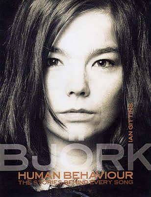 Human Behaviour: Bjork - The Stories Behind Every Song - Gittins, Ian