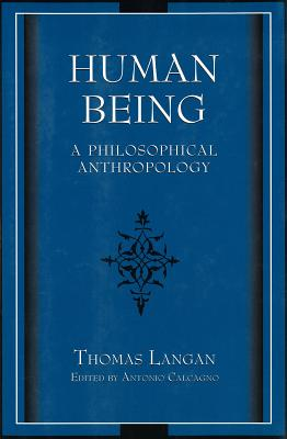 Human Being: A Philosophical Anthropology - Langan, Thomas, and Calcagno, Antonio (Editor)