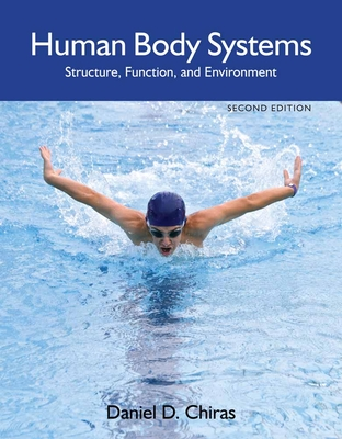 Human Body Systems: Structure, Function, and Environment - Chiras, Daniel D, Ph.D.