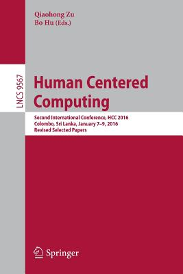 Human Centered Computing: Second International Conference, Hcc 2016, Colombo, Sri Lanka, January 7-9, 2016, Revised Selected Papers - Zu, Qiaohong (Editor)