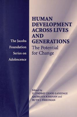 Human Development Across Lives and Generations: The Potential for Change - Chase-Lansdale, P Lindsay, Professor (Editor)