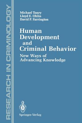Human Development and Criminal Behavior: New Ways of Advancing Knowledge - Tonry, Michael, and Adams, Kenneth, PhD (Contributions by), and Earls, Felton (Contributions by)