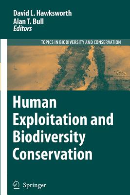 Human Exploitation and Biodiversity Conservation - Hawksworth, David L. (Editor), and Bull, Alan T. (Editor)