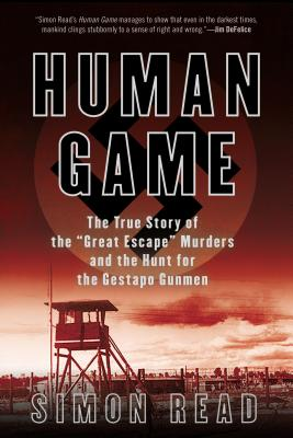 Human Game: The True Story of the 'great Escape' Murders and the Hunt for the Gestapo Gunmen - Read, Simon