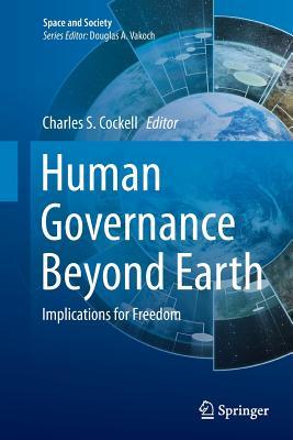 Human Governance Beyond Earth: Implications for Freedom - Cockell, Charles S (Editor)