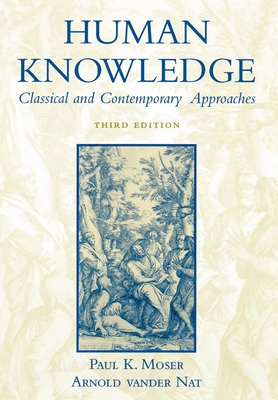 Human Knowledge: Classical and Contemporary Approaches - Moser, Paul K (Editor), and Vander Nat, Arnold (Editor)