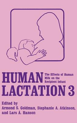 Human Lactation: Volume 3: The Effect of Milk on the Recipient Infant - Goldman, A S (Editor), and Atkinson, S a (Editor), and Hanson, L a (Editor)