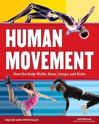 Human Movement: How the Body Walks, Runs, Jumps, and Kicks - Mooney, Carla