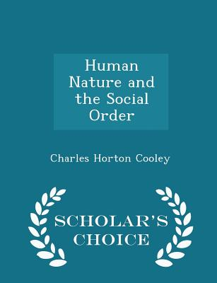 Human Nature and the Social Order - Scholar's Choice Edition - Cooley, Charles Horton
