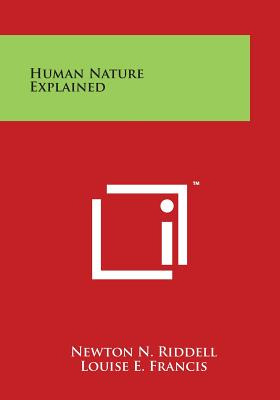 Human Nature Explained - Riddell, Newton N, and Francis, Louise E