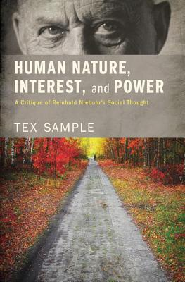 Human Nature, Interest, and Power: A Critique of Reinhold Niebuhr's Social Thought - Sample, Tex