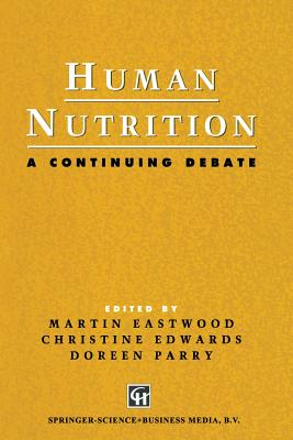 Human Nutrition: A Continuing Debate - Eastwood, M a, and Edwards, Christine E, and Parry, Doreen