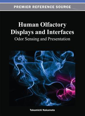 Human Olfactory Displays and Interfaces: Odor Sensing and Presentation - Nakamoto, Takamichi (Editor)