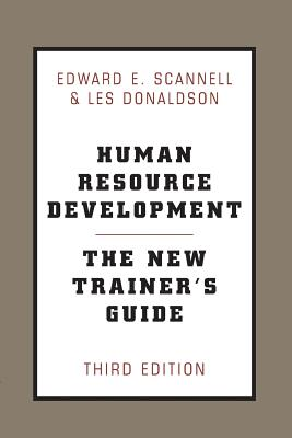 Human Resource Development: The New Trainer's Guide, 3rd Ed - Scannell, Edward E, and Donaldson, Les